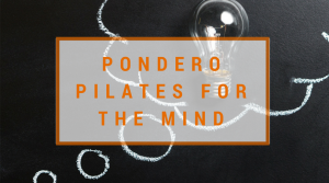 Pondero Pilates for the Mind